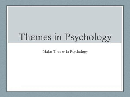 Themes in Psychology Major Themes in Psychology. The Science of Psychology Theme #1 The scientific method & Experimentation.