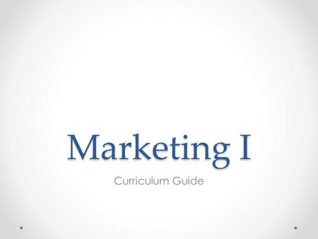 Marketing I Curriculum Guide. The World of Marketing Standard 1.