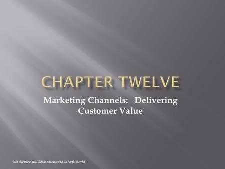 Marketing Channels: Delivering Customer Value Copyright ©2014 by Pearson Education, Inc. All rights reserved.