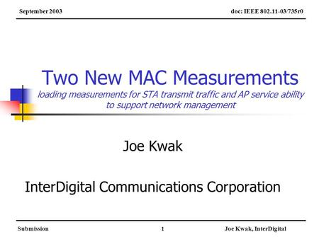 SubmissionJoe Kwak, InterDigital1 Two New MAC Measurements loading measurements for STA transmit traffic and AP service ability to support network management.