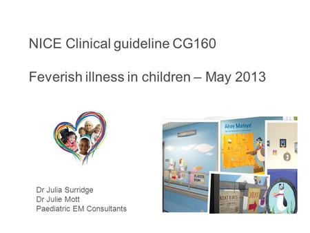 Feverish illness in children (update) CG160 Support for education and learning 2013 NICE Clinical guideline CG160 Feverish illness in children – May 2013.