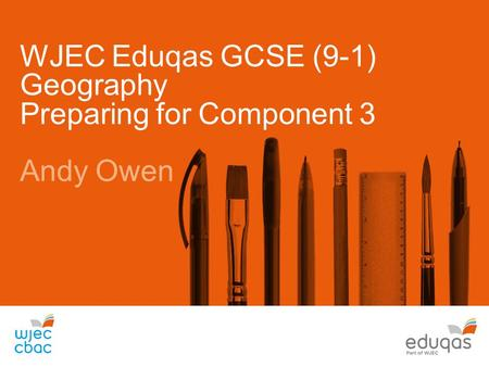 WJEC Eduqas GCSE (9-1) Geography Preparing for Component 3 Andy Owen.