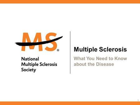 Multiple Sclerosis What You Need to Know about the Disease 1.