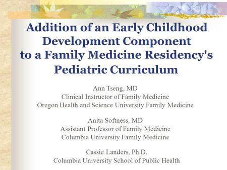Addition of an Early Childhood Development Component to a Family Medicine Residency's Pediatric Curriculum Ann Tseng, MD Clinical Instructor of Family.