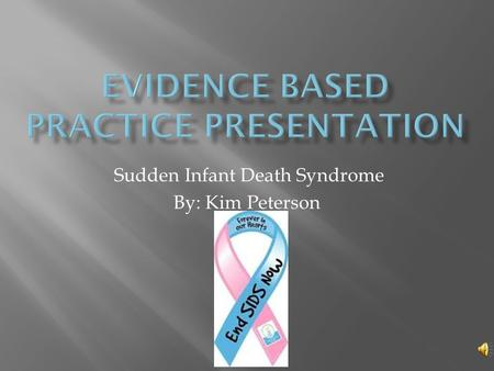 Sudden Infant Death Syndrome By: Kim Peterson  For infants under the age of one, will breastfeeding as compared to bottle-feeding formula prevent the.