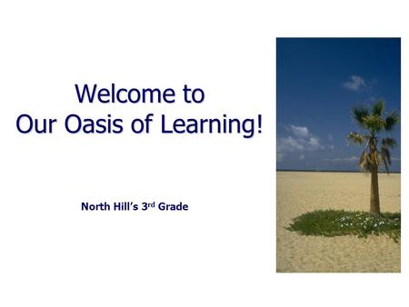 Welcome to Our Oasis of Learning! North Hill's 3 rd Grade.