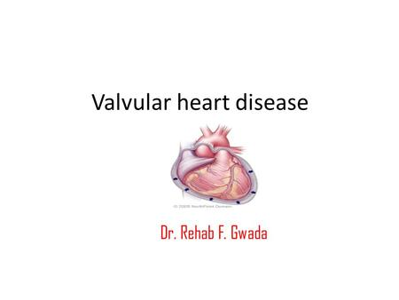 Valvular heart disease Dr. Rehab F. Gwada. Normal Valve Function Maintain forward flow and prevent backward of blood flow. Valves open and close in response.