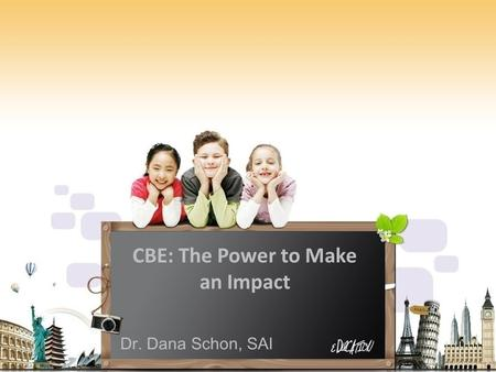 CBE: The Power to Make an Impact Dr. Dana Schon, SAI.