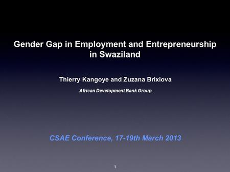 Thierry Kangoye and Zuzana Brixiova African Development Bank Group Gender Gap in Employment and Entrepreneurship in Swaziland CSAE Conference, 17-19th.