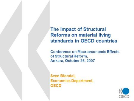 The Impact of Structural Reforms on material living standards in OECD countries Conference on Macroeconomic Effects of Structural Reform, Ankara, October.