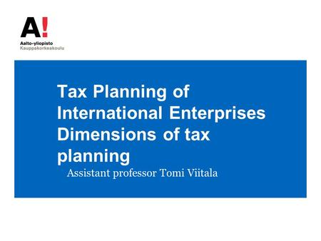 Tax Planning of International Enterprises Dimensions of tax planning Assistant professor Tomi Viitala.