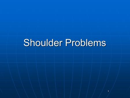 1 Shoulder Problems. 2 Shoulder has most ROM of any joint Shoulder has most ROM of any joint Patient complains of pain or instability Patient complains.
