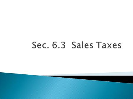  Tax dollars generated from business transactions are referred to as sales taxes  There are numerous regulations associated with sales taxes  Four.