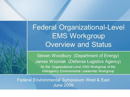 Federal Organizational-Level EMS Workgroup Overview and Status Steven Woodbury (Department of Energy) James Wozniak (Defense Logistics Agency) for the.
