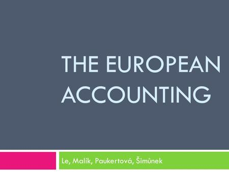 THE EUROPEAN ACCOUNTING Le, Malík, Paukertová, Šimůnek.