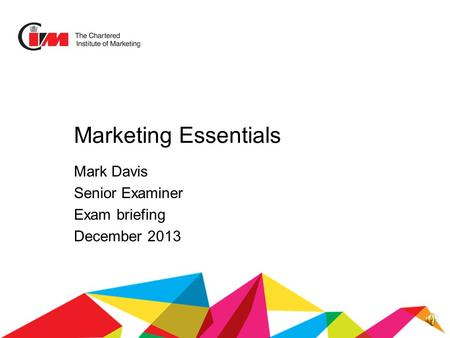 Marketing Essentials Mark Davis Senior Examiner Exam briefing December 2013.