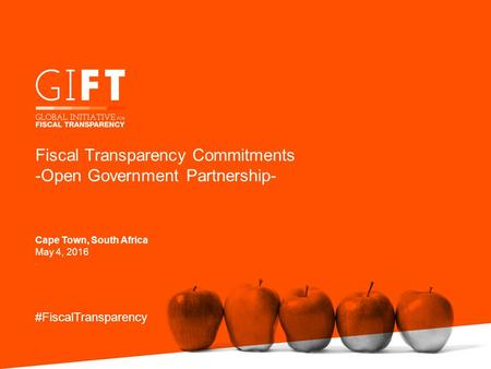 Fiscal Transparency Commitments -Open Government Partnership- #FiscalTransparency Cape Town, South Africa May 4, 2016.
