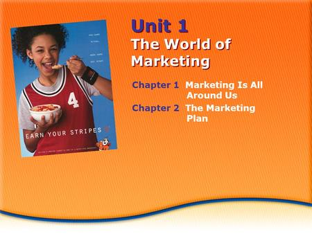 Unit 1 The World of Marketing Chapter 1 Marketing Is All Around Us Chapter 2 The Marketing Plan.