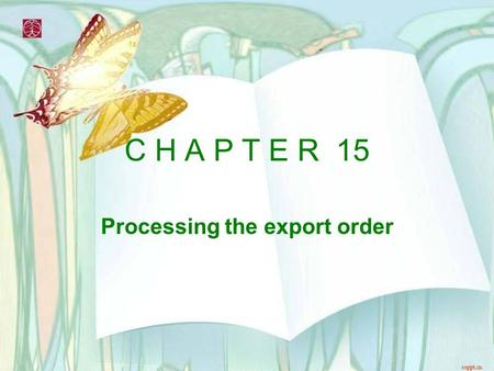 C H A P T E R 15 Processing the export order. 15.1 Contract of affreightment: terms of delivery: Incoterms 2000 the stage and location the stage at which.