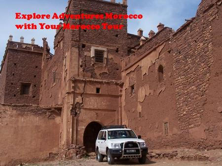 Explore Adventures Morocco with Your Morocco Tour.