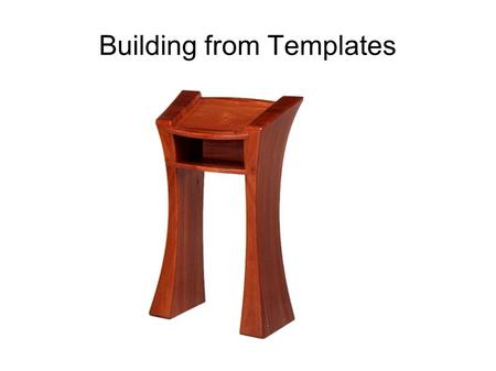 "Building from Templates. The Concept First things first: In the beginning was the idea. For example, ""I need a coffee table, something unique but functional."""