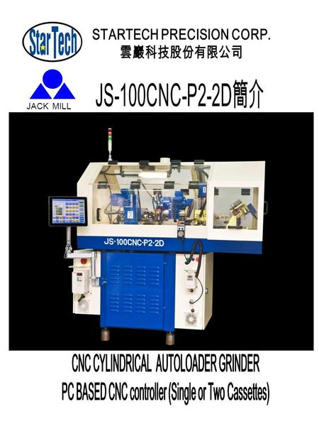 JACK MILL. X Axis Z Axis B Axis B- 軸, Work piece rotation & speed changeable JS-100CNC-P2/ 2D CNC Cylindrical Plunge Grinder (2 Cassettes) is designed.