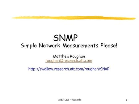 1AT&T Labs - Research SNMP Simple Network Measurements Please! Matthew Roughan