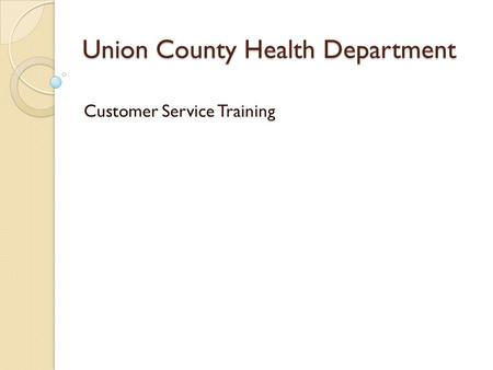 Union County Health Department Customer Service Training.