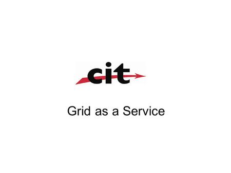 Grid as a Service. Agenda Targets Overview and awareness of the obtained material which determines the needs for defining Grid as a service and suggest.