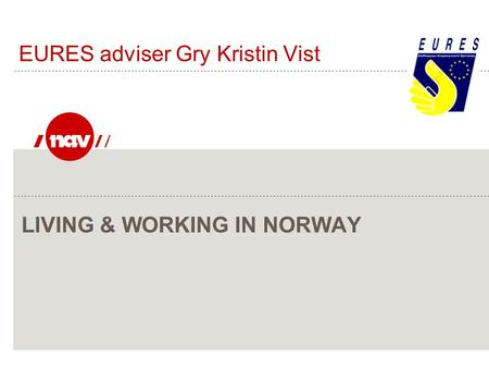 LIVING & WORKING IN NORWAY EURES adviser Gry Kristin Vist.