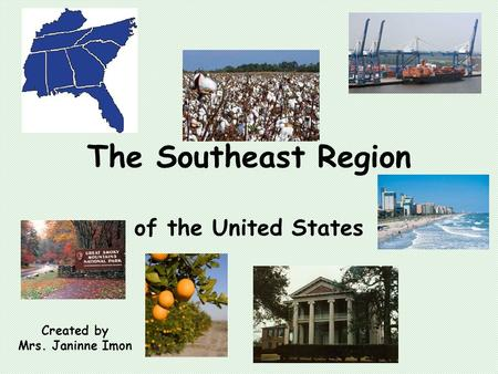 The Southeast Region of the United States Created by Mrs. Janinne Imon.