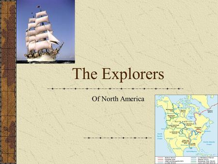 The Explorers Of North America. Age of Exploration's Explorers Leif Ericsson Christopher Columbus Vasco Balboa Amerigo Vespucci Henry Hudson John Cabot.