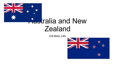 Australia and New Zealand Erik Baše, C4A. Basic facts smallest and youngest continent Commonwealth of Australia Capital: Canberra Official language: English.