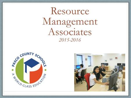 Resource Management Associates 2015-2016. Welcome.