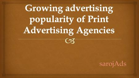 SarojAds. As technology is increasing day by day in India, there is a huge improvement in the advertising field. Many Ad Agencies came into existence.