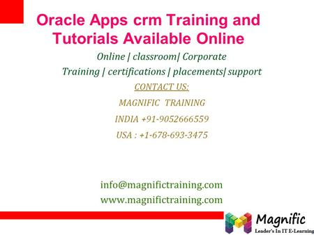 Oracle Apps crm Training and Tutorials Available Online Online | classroom| Corporate Training | certifications | placements| support CONTACT US: MAGNIFIC.
