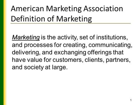 1 Marketing Marketing is the activity, set of institutions, and processes for creating, communicating, delivering, and exchanging offerings that have value.
