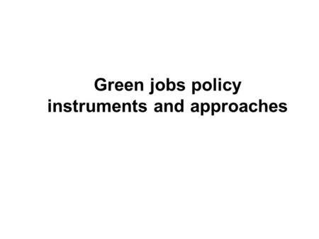 Green jobs policy instruments and approaches. Research Relevance to Policy Jobs, Economic Growth, Poverty, Productivity, Eco. Diversification, Import.