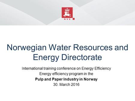 Norwegian Water Resources and Energy Directorate International training conference on Energy Efficiency Energy efficiency program in the Pulp and Paper.
