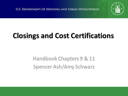 Closings and Cost Certifications Handbook Chapters 9 & 11 Spencer Ash/Amy Schwarz 1.