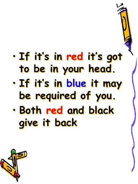 If it's in red it's got to be in your head. If it's in blue it may be required of you. Both red and black give it back If it's in red it's got to be in.