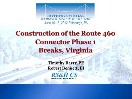 Construction of the Route 460 Connector Phase 1 Breaks, Virginia Timothy Barry, PE Robert Bennett, EI June 10-13, 2012 Pittsburgh, PA.
