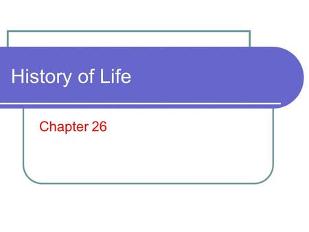 History of Life Chapter 26. What you need to know! The age of the Earth and when prokaryotic and eukaryotic life emerged. Characteristics of the early.