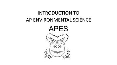 APES INTRODUCTION TO AP ENVIRONMENTAL SCIENCE. INTRODUCTION TO ENVIRONMENTAL SCIENCE Environment External conditions that affect living organisms Ecology.