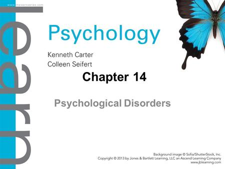 Chapter 14 Psychological Disorders. Objectives 14.1 Overview: Understanding Psychological Disorders Define psychological disorders as determined by the.