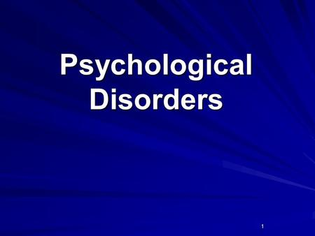 1 Psychological Disorders. 2 Chapter Overview Understanding Psychological Disorders Anxiety and Mood Disorders Dissociative and Somatoform Disorders.