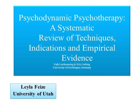 Psychodynamic Psychotherapy: A Systematic Review of Techniques, Indications and Empirical Evidence Falk Leichsenring & Eric Leibing University of Goettingen,