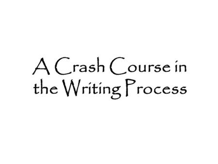 A Crash Course in the Writing Process. Writing can have many different purposes. Here are just a few examples: Summarizing: Presenting the main points.