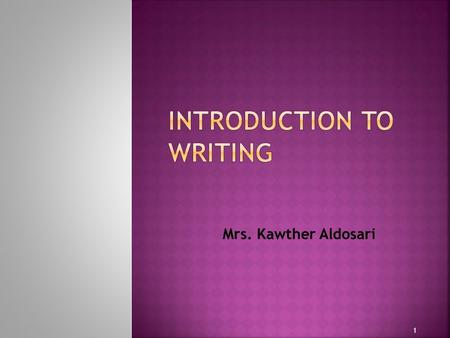 1 Mrs. Kawther Aldosari.  Writing beautiful prose and poetry is a talent. Writing effectively, however, is a skill that can be learned.  Writing is.