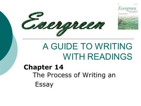 A GUIDE TO WRITING WITH READINGS Chapter 14 The Process of Writing an Essay.